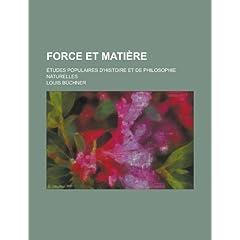 Force Et Matiere; Etudes Populaires D'Histoire Et de Philosophie Naturelles