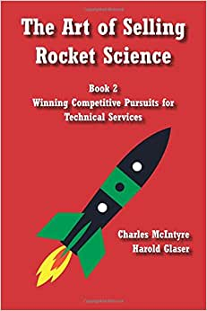 The Art Of Selling Rocket Science: Book 2. Winning Competitive Pursuits For Technical Services (Volume 2)
