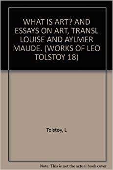 """tolstoy what is art essay Wavi: leo tolstoy's what is art leo tolstoy penned the essay """"what is art"""" in an attempt to shed light to the then current day society in."""