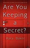 Are You Keeping a Secret?: Finding Freedom from Hidden Issues That Can Ravage Your Life