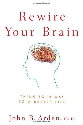 Rewire Your Brain: Think Your Way to a Better Life