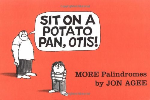 Sit on a Potato Pan, Otis!: More Palindromes, Agee, Jon