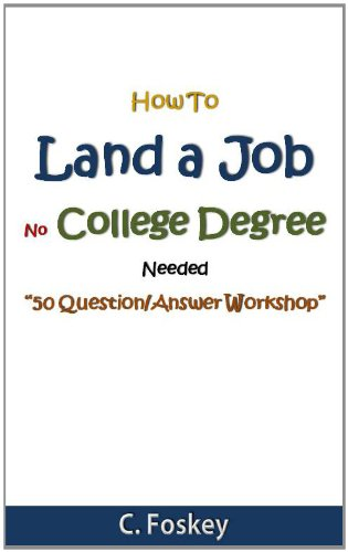 "How To Land Job: No College Degree Needed, ""50 Question/Answer Workshop"""