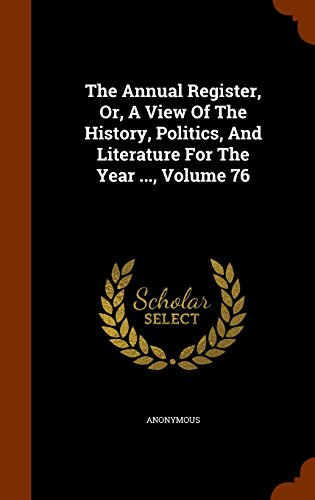 The Annual Register, Or, A View Of The History, Politics, And Literature For The Year ..., Volume 76