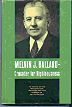 MELVIN J. BALLARD - Crusader for…