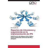 Reportes de intrusiones y seguimiento en la implementación de IPS: Identificación de ataques sobre redes y correo...