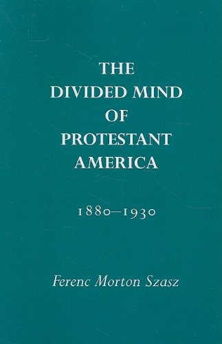 The Divided Mind of Protestant America, 1880-1930 (Religion and American Culture (University of Alabama))