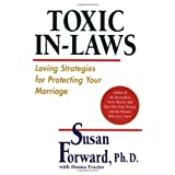 Toxic In-Laws: Loving Strategies for Protecting Your Marriage ~ Donna Frazier