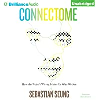 Connectome: How the Brain's Wiring Makes Us Who We Are (       UNABRIDGED) by Sebastian Seung Narrated by MacLeod Andrews