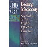 Beating Mediocrity: Six Habits of the Highly Effective Christian (Accelerated Growth) (0801038510) by Guest, John