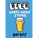Beer Makes Daddy Strongby Andy Riley