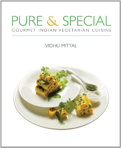 Pure and Special: Gourmet Indian Vegetarian Cuisine by Vidhu Mittal