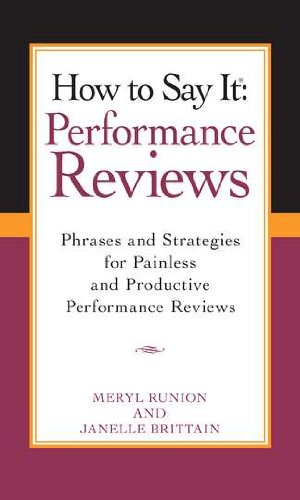 How To Say It Performance Reviews: Phrases and Strategies for Painless and Productive Performance Reviews (How to Say It)