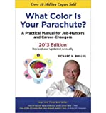 img - for [ [ [ What Color Is Your Parachute? 2013: A Practical Manual for Job-Hunters and Career-Changers (What Color Is Your Parachute? (Hardcover)) [ WHAT COLOR IS YOUR PARACHUTE? 2013: A PRACTICAL MANUAL FOR JOB-HUNTERS AND CAREER-CHANGERS (WHAT COLOR IS YOUR PARACHUTE? (HARDCOVER)) ] By Bolles, Richard N ( Author )Aug-14-2012 Hardcover book / textbook / text book