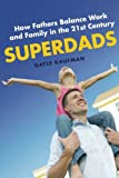 """Gayle Kaufman, """"Superdads: How Fathers Balance Work and Family in the 21st Century"""" (NYU Press, 2013)"""
