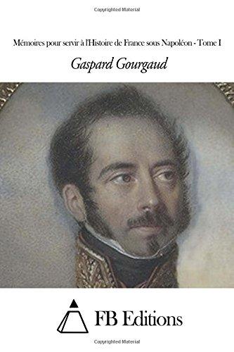 Mémoires pour servir à l'Histoire de France sous Napoléon - Tome I