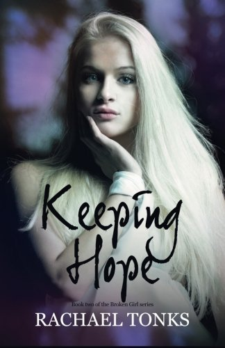 Keeping Hope (The Broken Girl Series) by Mrs Rachael claire Tonks (2016-06-17)