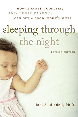 Sleeping Through the Night: How Infants, Toddlers, and Their Parents Can Get a Good Night's Sleep