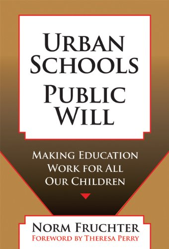 Urban Schools, Public Will: Making Education Work for All...