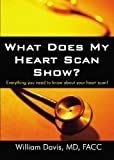 img - for What Does My Heart Scan Show?: Everything You Need To Know About Your Heart Scan! book / textbook / text book