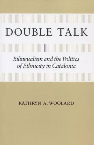 Double Talk: Bilingualism and the Politics of Ethnicity in Catalonia