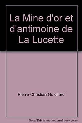 La mine d'or et d'antimoine de la Lucette (Mayenne) par Pierre-Christian Guiollard
