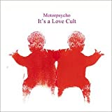 It's a Love Cult by Motorpsycho (2002-11-10)
