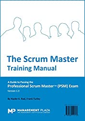 The Scrum Master Training Manual: A Guide to the Professional Scrum Master (PSM) Exam