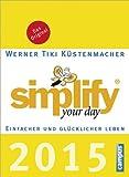 Simplify your day 2015: Einfacher und glücklicher leben