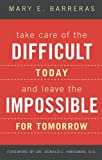 img - for Take Care of the Difficult Today and Leave the Impossible for Tomorrow book / textbook / text book