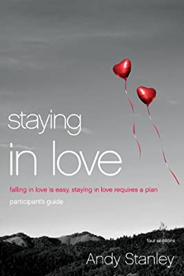 Staying in Love: Falling in Love Is Easy Staying in Love Requires a Plan