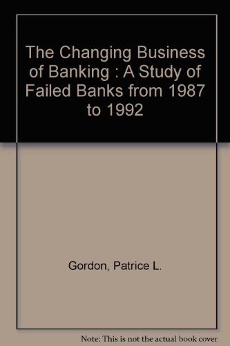 The Changing Business of Banking : A Study of Failed Banks from 1987 to 1992