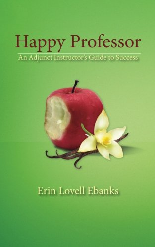 Happy Professor: An Adjunct Instructor's Guide to Personal, Financial, and Student Success