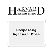Competing Against Free (Harvard Business Review) (       UNABRIDGED) by David J. Bryce, Jeffrey H. Dyer, Nile W. Hatch Narrated by Todd Mundt
