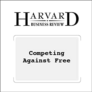 Competing Against Free (Harvard Business Review) Periodical
