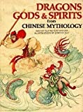 Dragons, Gods & Spirits from Chinese Mythology (World Mythology Series)