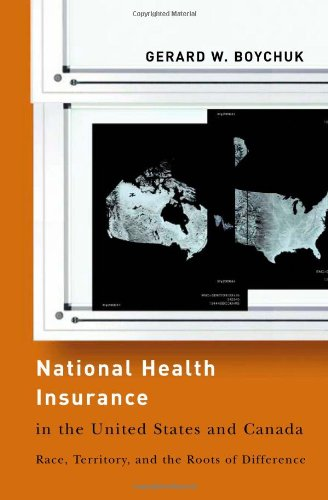 National Health Insurance in the United States and Canada: Race, Territory, and the Roots of Difference (American Governance and Public Policy Series)