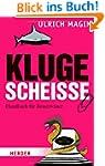Kluge Schei�e: Handbuch f�r Besserwisser