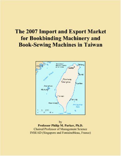 The 2007 Import and Export Market for Bookbinding Machinery and Book-Sewing Machines in Taiwan