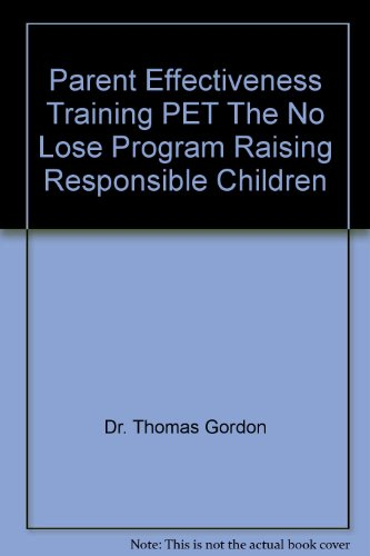 Parent effectiveness training;: The no-lose program for raising responsible children, by Thomas Gordon