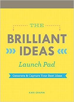 The Brilliant Ideas Launch Pad: Generate & Capture Your Best Ideas