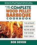 The Complete Wood Pellet Barbeque Cookbook [Paperback] [2012] Bob Devon
