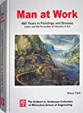 img - for Man at Work: 400 Years in Paintings and Bronzes: Labor and the Evolution of Industry in Art book / textbook / text book
