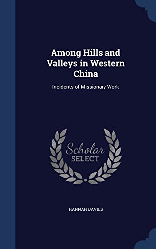 Among Hills and Valleys in Western China: Incidents of Missionary Work