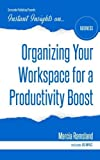 Organizing Your Workspace for a Productivity Boost (Instant Insights)