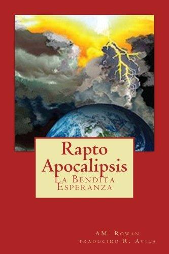 Rapto Apocalipsis: La Bendita Esperanza (Spanish Edition) [Rowan, Ann M] (Tapa Blanda)