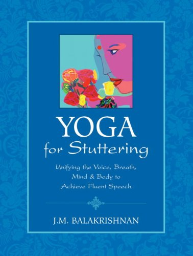 Yoga for Stuttering: Unifying the Voice, Breath, Mind & Body to Achieve Fluent Speech