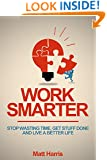 Work Smarter: Stop Wasting Time, Get Stuff Done, and Live a Better Life
