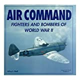 Air command: Fighters and bombers of World War II (0681227451) by Ethell, Jeffrey L