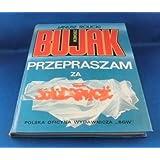 """Zbigniew Bujak-- przepraszam za """"Solidarnosc"""" (Polish Edition)"""
